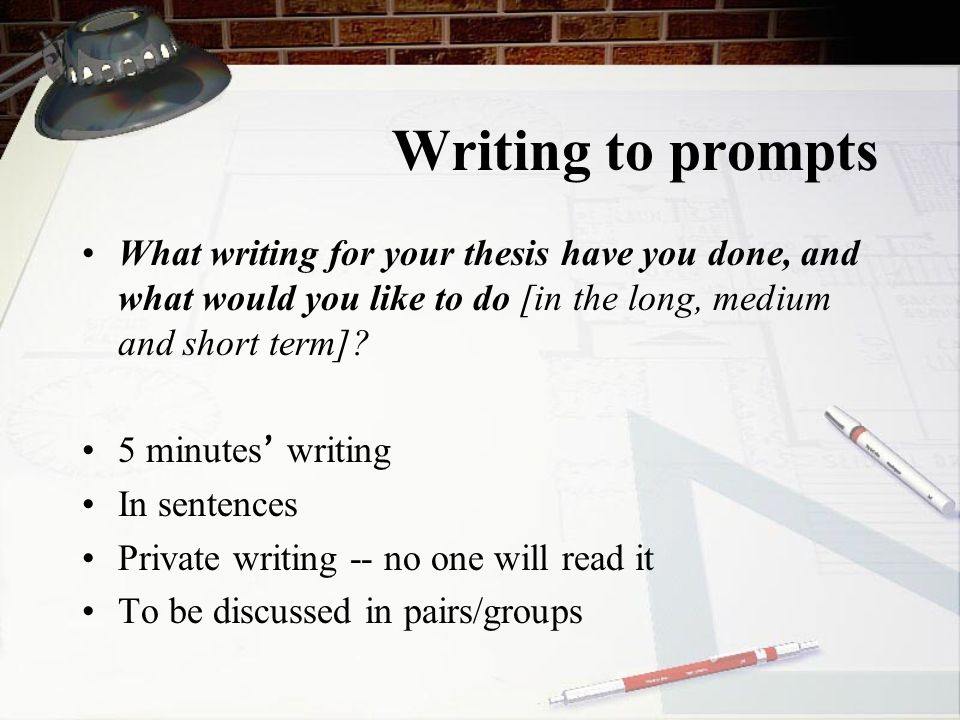 Writing to prompts What writing for your thesis have you done, and what would you like to do [in the long, medium and short term]